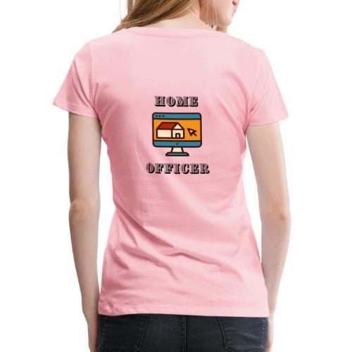 HOME-OFFICER 2 - Frauen Premium T-Shirt