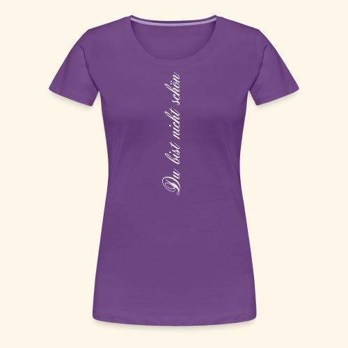 Du bist nicht schön - Frauen Premium T-Shirt