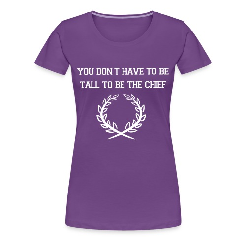You don't have to be tall to be the chief - T-shirt Premium Femme