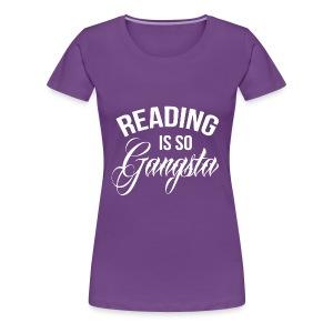 Reading is so Gangsta - Vrouwen Premium T-shirt