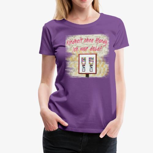 Kindheit ohne Handy. Ich war dabei! - 90er Vintage - Frauen Premium T-Shirt