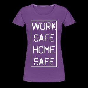 Work Safe Home Safe - Women's Premium T-Shirt