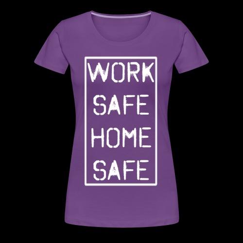 Work Safe Home Safe - Women's Premium T-Shirt