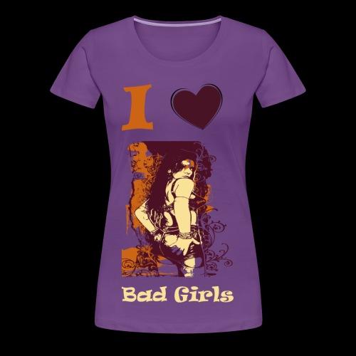 I Love Bad Girls - Frauen Premium T-Shirt