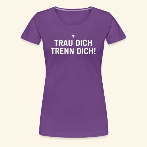 Trau Dich trenn Dich - weiß - Frauen Premium T-Shirt