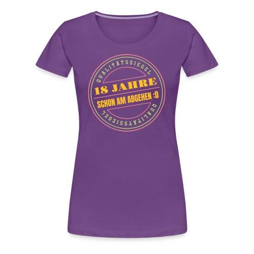 18 Jahre ✪ Schon Am Abgehen Qualitätssiegel Vektor - Frauen Premium T-Shirt