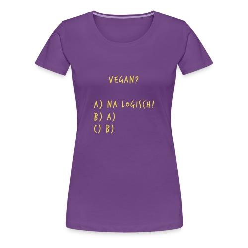Vegan na logisch Gold - Frauen Premium T-Shirt