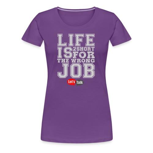 Live is 2 short bright - Frauen Premium T-Shirt
