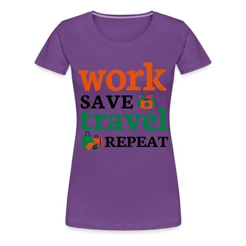 Work - Save - Travel - Repeat - Vrouwen Premium T-shirt