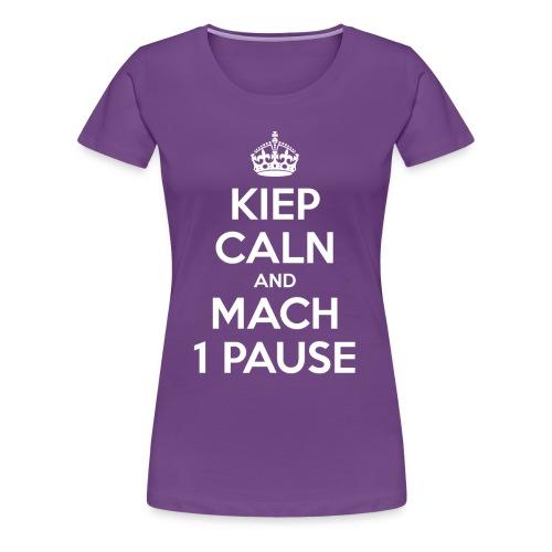 KIEP CALN AND MACH 1 PAUSE - Frauen Premium T-Shirt