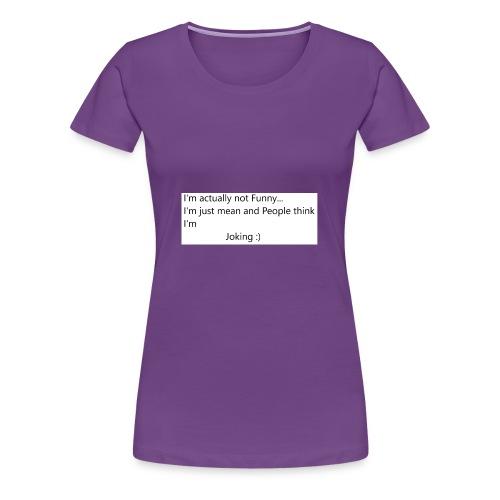 I am mean - Frauen Premium T-Shirt