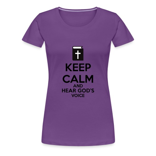 Keep Calm and Hear God Voice Meme - Camiseta premium mujer