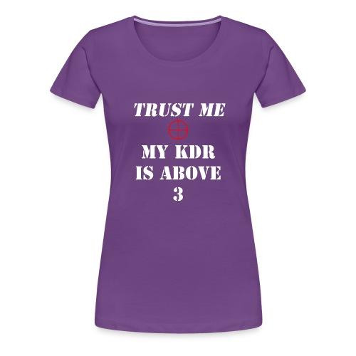 Trust me, My KDR is above 3 - Women's Premium T-Shirt