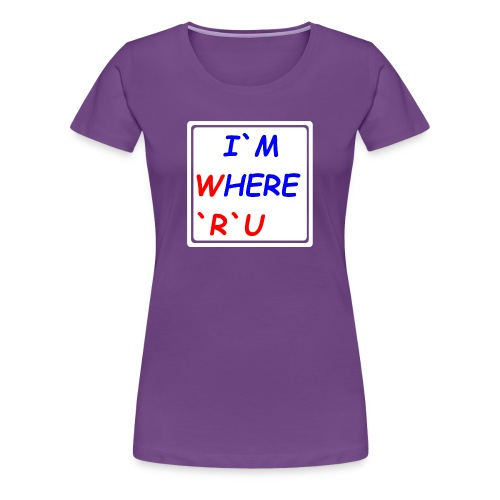 I am here, where are you - Frauen Premium T-Shirt