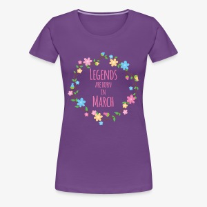Legends are born in March - T-shirt Premium Femme