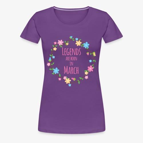 Legends are born in March - T-shirt Premium Femme