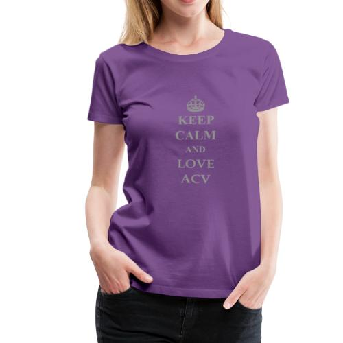 Keep Calm and Love ACV - Schriftzug - Frauen Premium T-Shirt
