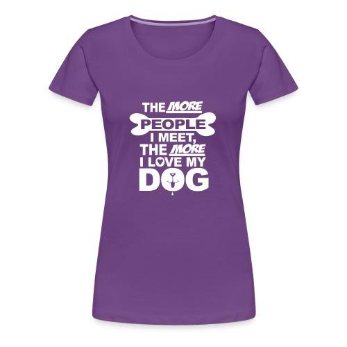 the more people i meet - Vrouwen Premium T-shirt