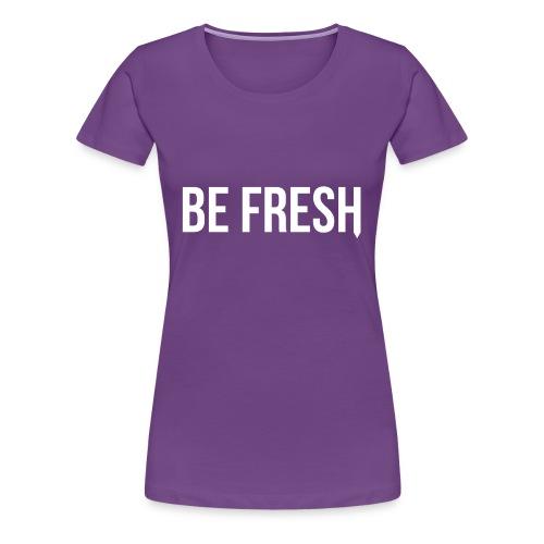 Be Fresh Snapback - Vrouwen Premium T-shirt