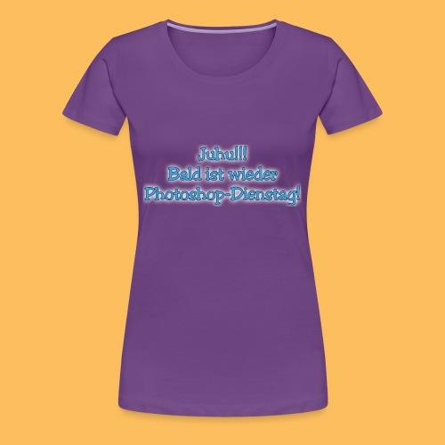 Juhu!!! PS Dienstag! - Frauen Premium T-Shirt