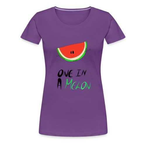 ONE IN A MELON Collection - Women's Premium T-Shirt