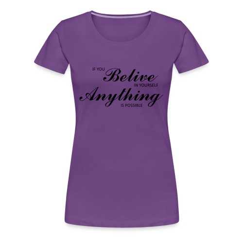 Belive in yourself - Premium-T-shirt dam