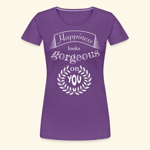 Happiness looks gorgeous on you - Frauen Premium T-Shirt