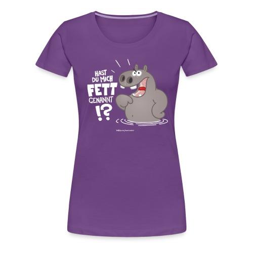 Hast Du mich FETT genannt? - Frauen Premium T-Shirt