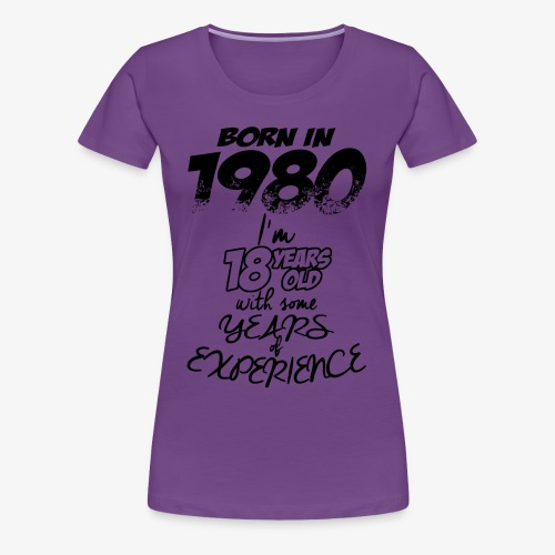 Born In 1980 With 18 Years Experience - Women's Premium T-Shirt