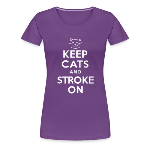 KEEP CATS and STROKE ON - Women's Premium T-Shirt