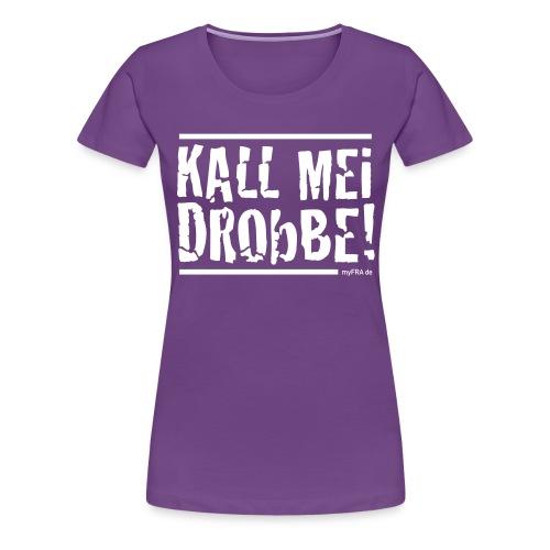 Kall Mei Drobbe! - Frauen Premium T-Shirt