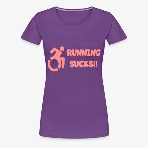 Rolstoel gebruikers hebben een hekel aan renen - Vrouwen Premium T-shirt