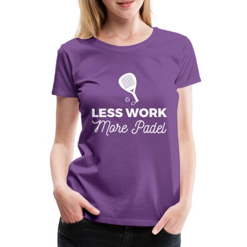 Less Work, more Padel - T-shirt Premium Femme