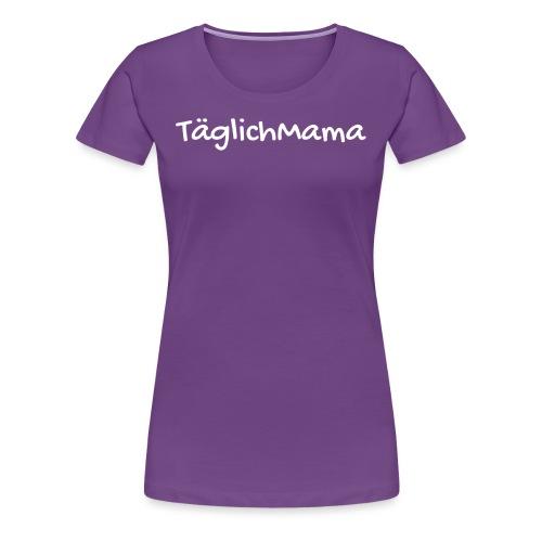 Täglich Mama - Frauen Premium T-Shirt