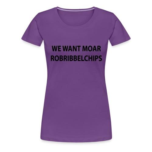 We want Moar RobRibbelchips T-Shirt (Male) - Women's Premium T-Shirt