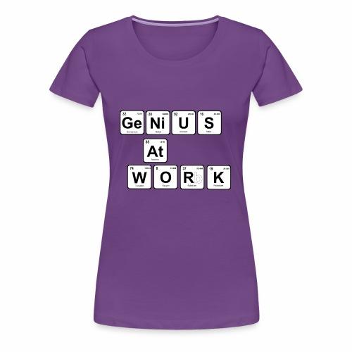 Genius At Work - Women's Premium T-Shirt