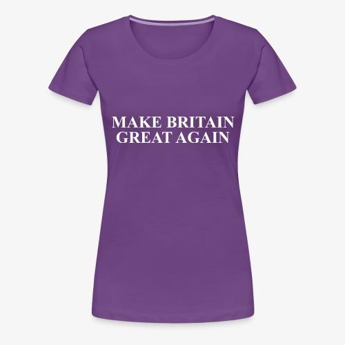 Make Britain Great Again (White Text) - Women's Premium T-Shirt