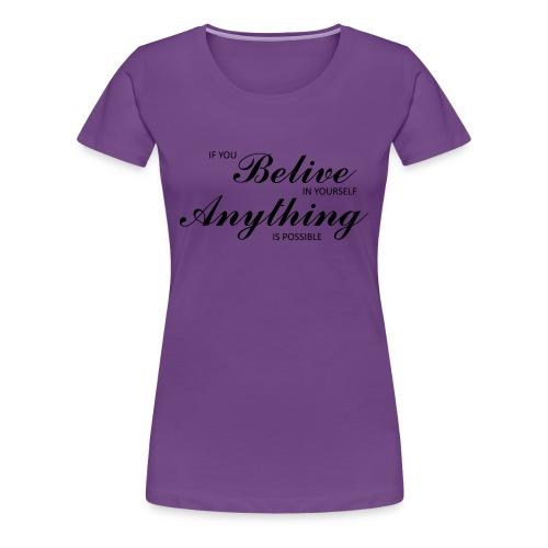 Belive in yourself - Premium-T-shirt dam