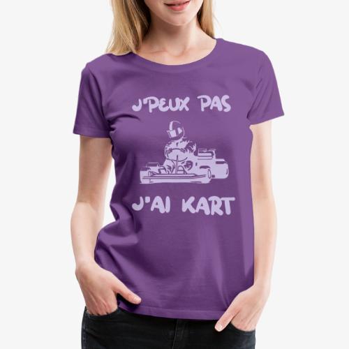 j'peux pas j'ai kart - T-shirt Premium Femme