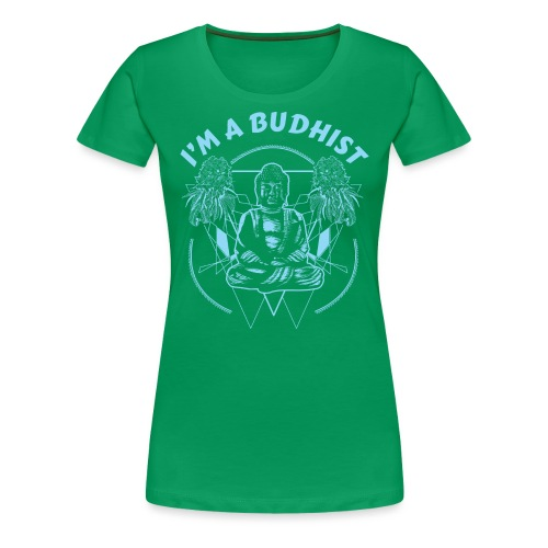 Im a budhist - Premium T-skjorte for kvinner