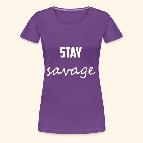 Stay Savage! - Women's Premium T-Shirt