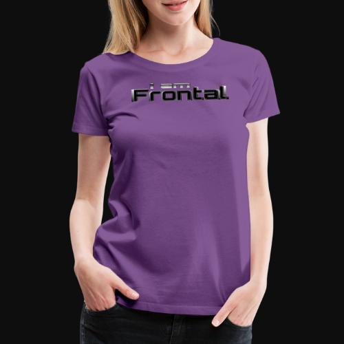 ι αм ƒяσηтαℓ 3 - Frauen Premium T-Shirt