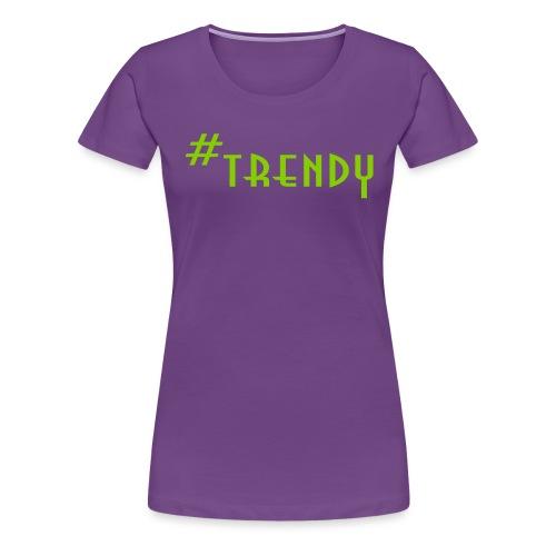 TRENDY - Frauen Premium T-Shirt