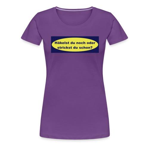 Stricken oder Häkeln?! - Frauen Premium T-Shirt
