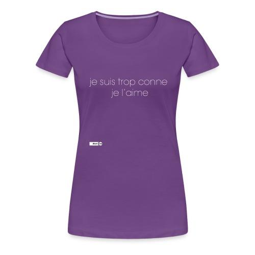 je suis trop conne je l'aime - T-shirt Premium Femme
