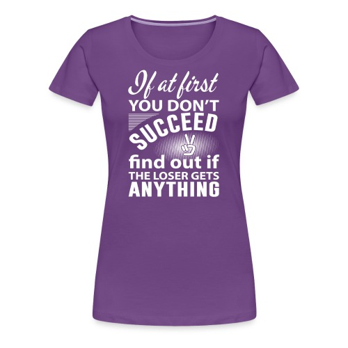 if you dont succeed - Premium T-skjorte for kvinner
