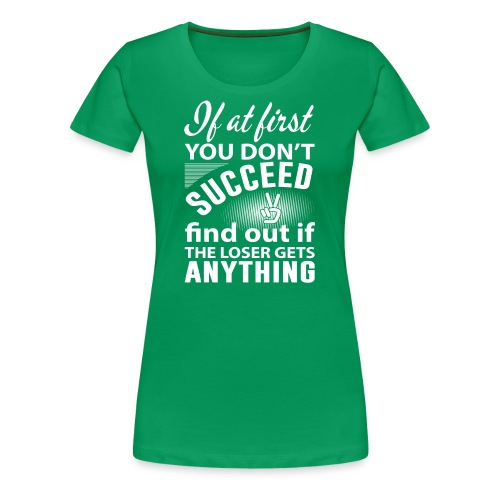 if you dont succeed - Premium T-skjorte for kvinner