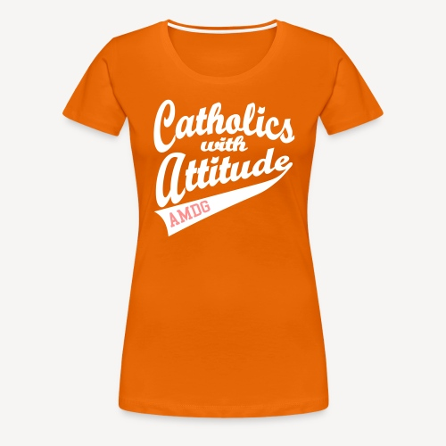 CATHOLICS WITH ATTITUDE AMDG - Women's Premium T-Shirt