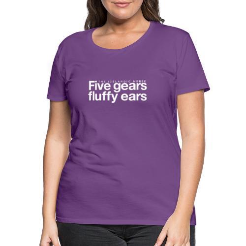 Five gears fluffy ears - Premium T-skjorte for kvinner