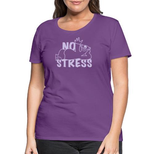 No Stress - Frauen Premium T-Shirt